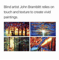 Memes, Paintings, and Paint: Blind artist John Bramblitt relies on  touch and texture to create vivid  paintings He's insanely talented 🙌🏼👨🏻‍🎨 johnbramblitt ❤ Follow me @peopleareamazing for more inspiring posts ❤
