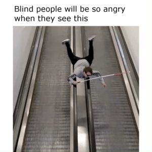 Angry, Mad, and Will: Blind people will be so angry  when they see this Blind people will be MAD