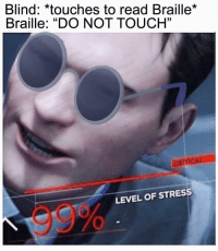 """Stress, Touch, and Braille: Blind: *touches to read Braille*  Braille: """"DO NOT TOUCH""""  03  LEVEL OF STRESS  99%"""