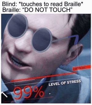 """Dank, Memes, and Target: Blind: *touches to read Braille*  Braille: """"DO NOT TOUCH""""  03  LEVEL OF STRESS  99% He didn't see that one coming by suisimon20 MORE MEMES"""