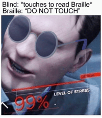 "Funny, Best, and Wednesday: Blind: *touches to read Braille*  Braille: ""DO NOT TOUCH""  LEVEL OF STRESS  99% 20 Best Funny Photos for Wednesday Morning 🤔"