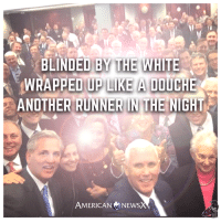 Memes, Captioned, and 🤖: BLINDED BY THE WHITE  WRAPPED UP LIKE A  DOUCHE  ANOTHER RUNNER IN THE NIGHT  AMERICAN NEWS The caption that wrote itself  American News X [MS]