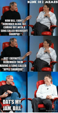"Apple: 1, Mac:0 -Mac: BLINK 18 2 MEMES  NOW BILL DONT  REMEMBER BLINK-182  COMING OUT WITH A  SONG CALLED MICROSOFT  SHAMPOO  BUTIDEFINITELY  REMEMBER THEM  HAVING SONG CALLED  ""APPLE SHAMPOO'  DATS MY  JAM BILL  Meme Centerkom Apple: 1, Mac:0 -Mac"