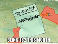 well, we got that out of the way. now what's next? -Mac: BLINK 182, MEMES  List  To-Do BLINK-187 THIS MONTH  org well, we got that out of the way. now what's next? -Mac