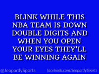 """Who are: the Golden State Warriors?"" #JeopardySports #Warriors https://t.co/FPrrc8BMPn: BLINK WHILE THIS  NBA TEAM IS DOWN  DOUBLE DIGITS AND  WHEN YOU OPEN  YOUR EYES THEY'LL  BE WINNING AGAIN  @JeopardySports facebook.com/JeopardySports ""Who are: the Golden State Warriors?"" #JeopardySports #Warriors https://t.co/FPrrc8BMPn"
