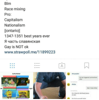 Memes, Capital, and Capitalism: Blm  Race mixing  Pro:  Capitalism  Nationalism  Ilontarioll  1347-1351 best years ever  Gay is NOT ok  www.strawpoll.me/1 1899223  Gobe triggered somewhere  Whitler  Nah I hate hitler  Ur fascist skinhead piece  shit Pls vote I'll show results at 10 pm est