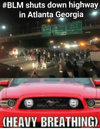 #BLM shuts down highway  in Atlanta Georgia  r 250  oth St  NORTH  14th St  NORTH  Georga Tech  Marietta  Greenville Chattanooga  (HEAVY BREATHING) They're waiting