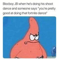 "Memes, Best, and Good: Blocboy JB when he's doing his shoot  dance and someone says ""you're pretty  good at doing that fortnite dance"" Good afternoon ladies and gentleman you best believe we are getting bread today"