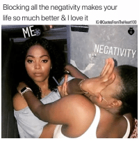 Life, Love, and Memes: Blocking all the negativity makes your  life so much better & I love it  IG @QuotesFromTheHeart100  NEGATIVITY Positive vibes only ... blocking all negativity out my life ...