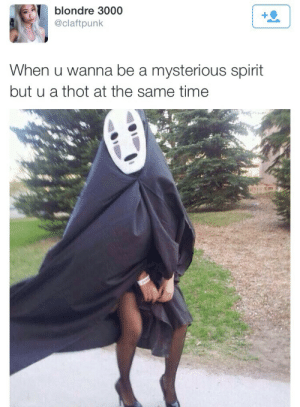 Thot, Spirit, and Time: blondre 3000  @claftpunk  When u wanna be a mysterious spirit  but u a thot at the same time