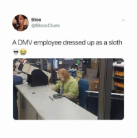Dmv, Sloth, and Bloo: Bloo  @BloosClues  A DMV employee dressed up as a sloth