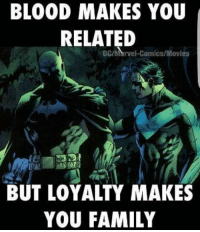 Bloods, Memes, and Marvel: BLOOD MAKES YOU  RELATED  DC/MArvel-Comics/Movies  BUT LOYALTY MAKES  YOU FAMILY (Cassius) Geek Lives Matter