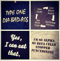 """Target, Http, and Sugar: Blood  Sugar  Insulin  Blood  Sugar  High Eat Entire  Kitchen  I'M SO ALPHA  MY BETA CELLS  STOPPED  FUNCTIONING  ウ  I can eat  that <p><span>Just a few shirts I ordered from our store! (Many more designs available too!) Check it out! - Meredith</span><br/><a href=""""http://type1diabetesmemes.spreadshirt.com/"""" rel=""""nofollow nofollow"""" target=""""_blank"""">http://type1diabetesmemes.spreadshirt.com/</a></p>"""