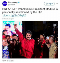 Business, Espanol, and Venezuela: Bloomberg .  @business  & Seguir  BREAKING: Venezuela's President Maduro is  personally sanctioned by the U.S  bloom.bg/2uO4qR5  Traducir del ingles  15:17-31 jul. 2017 😍😍😍😍😍😍😍😍😍😍😍 Que hermosa noticia, toma por la JETA dictador de mierda!!!!! Vía @emp_vzla soloenvenezuela