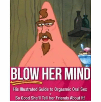 best love story since the fault in our stars. dank dankmemes memes filthyfrank papafranku love wtf sad skeletonwar skeleton reptilianarmy hiss meow woof boneralert sex sexy spongebob nonormies oral autism: BLOW HER MIND  His Illustrated Guide to 0rgasmic 0ral Sex  So Good She'll Tell her Friends About It! best love story since the fault in our stars. dank dankmemes memes filthyfrank papafranku love wtf sad skeletonwar skeleton reptilianarmy hiss meow woof boneralert sex sexy spongebob nonormies oral autism