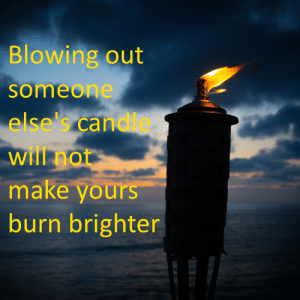 Can, Will, and Make: Blowing out  someone  else can  will not  make yours  burn brighter  dle