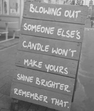 Wow! nice words. https://t.co/Wp41ln1idK: BLOWING OUT  SOMEONE ELSE'S  CANDLE WON'T  MAKE YOURS  youRs  SHINE BRIGHTER  REMEMBER THAT Wow! nice words. https://t.co/Wp41ln1idK