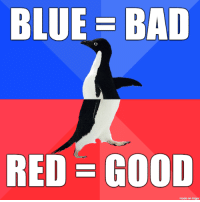 Bad, Blue, and Good: BLUE BAD  RED GOOD  made on imgur