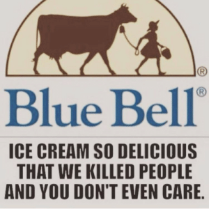 "shaudo:  amerigoilluminatusx:  officialfist:   amerigoilluminatusx:  What???  3 people died and 7 became ill after eating blue bell due to the bacteria listeria being found in several machines. Most people's immune systems shrugged it off but people with compromised immune systems (birth defects or diseases such as HIV) could become seriously ill or in this case die as a result of it.   Damn, that's crazy that it happened, I'm glad I know not to buy them now.  @amerigoilluminatusx Hello! Texas native, here with more information that you should have the opportunity to know. The second it became clear that Blue Bell was the source, they voluntarily shut down their facilities and recalled EVERYTHING they currently had on the market, around 8 million gallons of ice cream. They tested, disassembled and thoroughly sterilized, then retested their manufacturing equipment. At least one major piece of equipment was thrown away, presumably because they couldn't guarantee it was safe. They tracked down the source of the ""outbreak"" and submitted a root cause analysis (with some info redacted here) to the FDA. And then they slowly started manufacturing again, releasing a few flavors at a time, testing each shipment before sending them out. This happened over a year ago. They're still recovering. They threw away MILLIONS OF DOLLARS to keep people safe instead of, you know, trying to keep everything under wraps. (Honestly the tagline here should be ""We Scare Because We Care"" or somethin.) Blue Bell is a fricken solid and honest company. So, yeah, enjoy your ice cream! ALL OF BLUE BELL IS DOING EVERYTHING PHYSICALLY POSSIBLE TO KEEP IT SAFE AND DELICIOUS. That is all. : Blue Bell  ICE CREAM SO DELICIOUS  THAT WE KILLED PEOPLE  AND YOU DON'T EVEN CARE shaudo:  amerigoilluminatusx:  officialfist:   amerigoilluminatusx:  What???  3 people died and 7 became ill after eating blue bell due to the bacteria listeria being found in several machines. Most people's immune systems shrugged it off but people with compromised immune systems (birth defects or diseases such as HIV) could become seriously ill or in this case die as a result of it.   Damn, that's crazy that it happened, I'm glad I know not to buy them now.  @amerigoilluminatusx Hello! Texas native, here with more information that you should have the opportunity to know. The second it became clear that Blue Bell was the source, they voluntarily shut down their facilities and recalled EVERYTHING they currently had on the market, around 8 million gallons of ice cream. They tested, disassembled and thoroughly sterilized, then retested their manufacturing equipment. At least one major piece of equipment was thrown away, presumably because they couldn't guarantee it was safe. They tracked down the source of the ""outbreak"" and submitted a root cause analysis (with some info redacted here) to the FDA. And then they slowly started manufacturing again, releasing a few flavors at a time, testing each shipment before sending them out. This happened over a year ago. They're still recovering. They threw away MILLIONS OF DOLLARS to keep people safe instead of, you know, trying to keep everything under wraps. (Honestly the tagline here should be ""We Scare Because We Care"" or somethin.) Blue Bell is a fricken solid and honest company. So, yeah, enjoy your ice cream! ALL OF BLUE BELL IS DOING EVERYTHING PHYSICALLY POSSIBLE TO KEEP IT SAFE AND DELICIOUS. That is all."