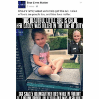 Photo was taken during Texas Fallen Officer Memorial.: BLUE Blue Lives Matter  LIVES  9 mins  MATTER  Chloe's family asked us to help get this out. Police  officers are people too, and blue lives matter.  THIS BEAUTIFUL LITTLE GIRL IS CHLOE  HER DADOY WAS KILLED N THE LINE OF DUTY  BLUE  LIVES  982  882  1932  1874  1939  3-1997  I-2001  STACEY BAUMGARTNER  SHAD KENNETH  SLEP  STAR 5-5-1915  6-19-2016  SGTSTACEY BAUMGARTNER DED WHLENPURSUIT Photo was taken during Texas Fallen Officer Memorial.
