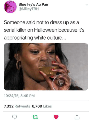 "Dank, Halloween, and Memes: Blue lvy's Au Pair  @MikeyTBH  Someone said not to dress up as a  serial killer on Halloween because it's  appropriating white culture...  10/24/15, 8:49 PM  7,332 Retweets 6,709 Likes ""Guns don't kill people, people kill people"" by WVUGuy29 MORE MEMES"
