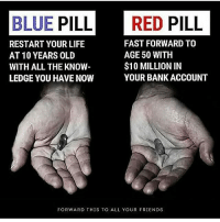 Repost @anonymous_peacemaker ・・・ Choice? • • • anonymous peace violence love hate savethetrees environment whistleblower corruption fuckthesystem fuckthegovernment fuckthemedia medialies cannabis eatwell freethinker awakened humanity education research meditation thirdeye poverty peacemaker wakeup knowledge facts truth woke: BLUE PILL RED PILL  FAST FORWARD TO  RESTART YOUR LIFE  AGE 50 WITH  AT 10 YEARS OLD  $10 MILLION IN  WITH ALL THEKNOW  YOUR BANK ACCOUNT  LEDGE YOU HAVENOW  FORWARD THIS TO ALL YOUR FRIENDS Repost @anonymous_peacemaker ・・・ Choice? • • • anonymous peace violence love hate savethetrees environment whistleblower corruption fuckthesystem fuckthegovernment fuckthemedia medialies cannabis eatwell freethinker awakened humanity education research meditation thirdeye poverty peacemaker wakeup knowledge facts truth woke