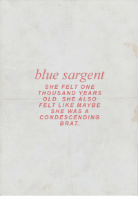 Blue, Condescending, and Old: blue sargent  SHE FELT ONE  THOUSAND YEARS  OLD. SHE ALSO  FELT LIKE MAYBE  SHE WAS A  CONDESCENDING  BRAT