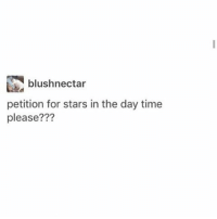 Memes And Aka Blushnectar Petition For Stars In The Day Time Please