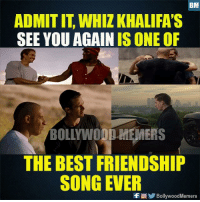 Remember?: BM  ADMIT IT, WHIZ KHALIFAS  SEE YOU AGAIN IS ONE OF  BOLLYWOOD MEMERS  THE BEST FRIENDSHIP  SONG EVER  fOBollywoodMemers Remember?