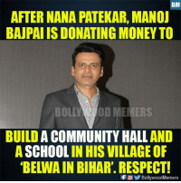 "Community, Lol, and Memes: BM  AFTER NANA PATEKAR, MANOJ  BAJPAI IS DONATING MONEY TO  BOLLYOD MEMERS  BUILD A COMMUNITY HALL AND  A SCHOOL IN HIS VILLAGE OF  ""BELWA IN BIHAR. RESPECT!  f Lol  , B  ollvwood Memers Did you know?"