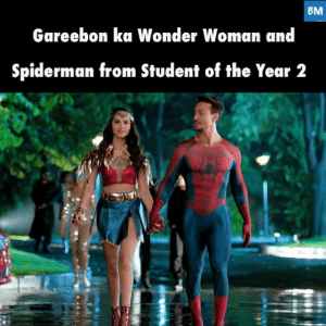 How can I unsee this 😭: BM  Gareebon ka Wonder Woman and  Spiderman from Student of the Year 2 How can I unsee this 😭