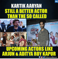 Kartik Aaryan: BM  KARTIK AARYAN  STILLA BETTER ACTOR  THAN THE SO CALLED  OTH PRODUCER  GUEST IN  UPCOMING ACTORS LIKE  ARJUN & ADITYA ROY KAPUR  f  ) 1/ BollywoodMemers Kartik Aaryan