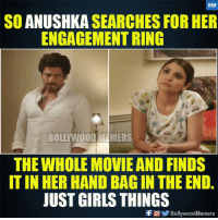 Reminds me of my ex gf.: BM  SO ANUSHKA SEARCHES FOR HER  ENGAGEMENT RING  BOLLYWOOD MEMERS  THE WHOLE MOVIE AND FINDS  T IN HER HAND BAG IN THE END.  JUST GIRLS THINGS  f回 BollywoodMemers Reminds me of my ex gf.