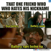 Memes, Bollywood, and 🤖: BM  THAT ONE FRIEND WHO  WHO HATES HIS NICKNAME  Aye battery  Battery saala  BOLLYWOOD MEMERS  Battery nahi bolne ka  FOBollywoodmemers Tag them