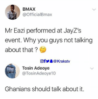 Memes, Ghana, and 🤖: BMAX  @OfficialBmax  Mr Eazi performed at JayZ's  event. Why you guys not talking  about that?  回f步录@ Krakstv  Tosin Adeoye  @TosinAdeoye10  Ghanians should talk about it. 😭😭😭😂 . . Krakstv mreazi eazi jayz ghana
