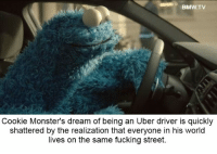 an uber driver: BMW TV  Cookie Monsters dream of being an Uber driver is quickly  shattered by the realization that everyone in his world  lives on the same fucking street