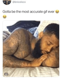 Gif, Memes, and 🤖: @bniceloco  Gotta be the most accurate gif ever  GIF Morning struggles... who can relate? 😂 (contact us at partner@memes.com for credit-removal)