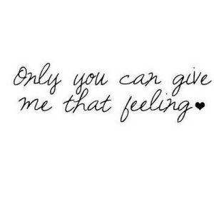 Net, Car, and You: Bnly you car give  me that feeling https://iglovequotes.net/