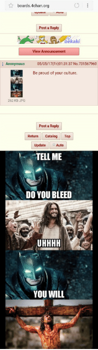 4chan, Batman, and Jesus: boards 4chan.org  Post a Reply  Oekaki  View Announcement  Anonymous  05/05/17 (Fri) 01:31:37 No. 731567960  Be proud of your culture  262 KB JPG  Post a Reply  Return catalog Top  Update  Auto  TELL ME  DO YOU BLEED  YOU WILL Batman VS Jesus