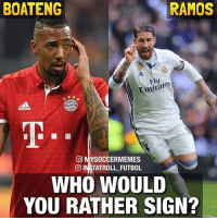 Memes, Would You Rather, and 🤖: BOATENG  RAMOS  Fly  Emirate  CO MYSOCCERMEMES  O INSTATROLL FUTBOL  WHO WOULD  YOU RATHER SIGN? Double-Tap & Comment👇🏽 Follow @iamtrollfutbol