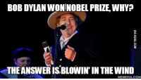 Nobody wrote hymns for whole generations like him. Bob Dylan: BOB DYLANWON NOBEL PRIZE, WHYP  THEANSWERIS,BLOWIN IN THE WIND  MEMEFUL COM Nobody wrote hymns for whole generations like him. Bob Dylan