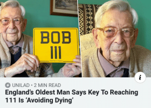 Sound advice from King Bob 111th of his name: BOB  Oidest Man in England  UNILAD 2 MIN READ  England's Oldest Man Says Key To Reaching  111 ls 'Avoiding Dying' Sound advice from King Bob 111th of his name