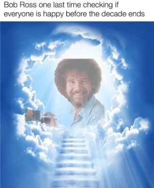 From r/dankmemes: Bob Ross one last time checking if  everyone is happy before the decade ends From r/dankmemes