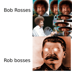 The hammer and sickle sure tickle my pickle!: Bob Rosses  Rob bosses The hammer and sickle sure tickle my pickle!