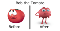 "<p><a href=""http://keiisnotthattired.tumblr.com/post/117909334108/the-new-bob-the-tomato-from-veggietales-in-the"" class=""tumblr_blog"">keiisnotthattired</a>:</p>  <blockquote><p>The new Bob the Tomato from ""VeggieTales in the House"" looks like the bladder from the Myrbetriq commercial…</p></blockquote>  <p>He doesn&rsquo;t look like that at all. They didn&rsquo;t give them arms and legs.</p>: Bob the Tomato  Before  After <p><a href=""http://keiisnotthattired.tumblr.com/post/117909334108/the-new-bob-the-tomato-from-veggietales-in-the"" class=""tumblr_blog"">keiisnotthattired</a>:</p>  <blockquote><p>The new Bob the Tomato from ""VeggieTales in the House"" looks like the bladder from the Myrbetriq commercial…</p></blockquote>  <p>He doesn&rsquo;t look like that at all. They didn&rsquo;t give them arms and legs.</p>"