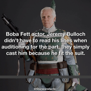 Memes, Live, and Boba Fett: Boba Fett actor, Jeremy Bulloch  didn't have to read his lines when  auditioning for the part, they simply  cast him because he fit the suit.  @Starwarsfacts Q: Are you excited for the live action Mandalorian show? -