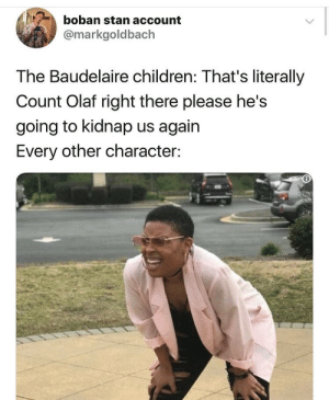 Children, Stan, and Olaf: boban stan account  @markgoldbach  The Baudelaire children: That's literally  Count Olaf right there please he's  going to kidnap us again  Every other character:
