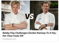 Bobby Flay, Funny, and Gordon Ramsay: Bobby Flay Challenges Gordon Ramsay To A Pay-  Per-View Cook-Off  foodbeast.com y'all still caring about McGregor vs Mayweather when this is happening? https://t.co/P6kJ9F6P5D