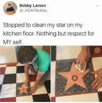 🙌🏻 respect 🥗❤️: Bobby Larsen  @_ASAPBobby  Stopped to clean my star on my  kitchen floor. Nothing but respect for  MY self 🙌🏻 respect 🥗❤️