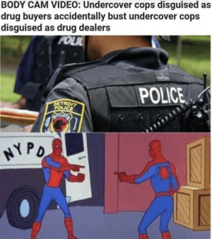 Dump of stolen memes: BODY CAM VIDEO: Undercover cops disguised as  drug buyers accidentally bust undercover cops  disguised as drug dealers  FOLIL  POLICE  DETROIT  POLICE  NYPO  OA Dump of stolen memes